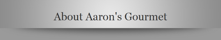About Aaron's Gourmet
